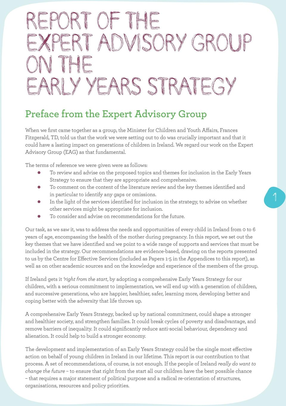 We regard our work on the Expert Advisory Group (EAG) as that fundamental.
