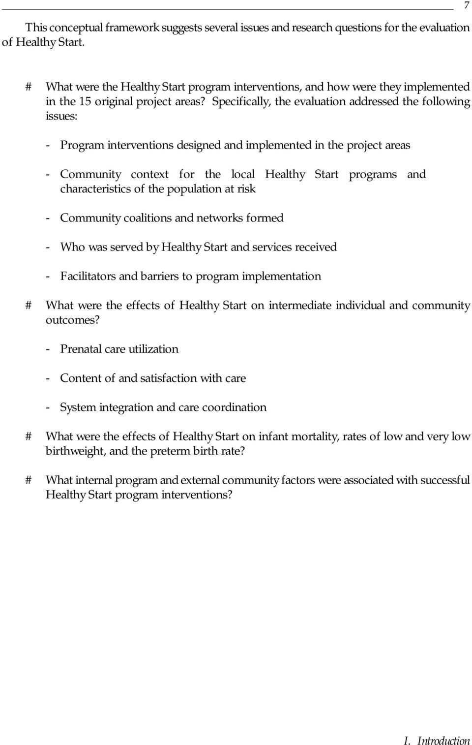 Specifically, the evaluation addressed the following issues: - Program interventions designed and implemented in the project areas - Community context for the local Healthy Start programs and