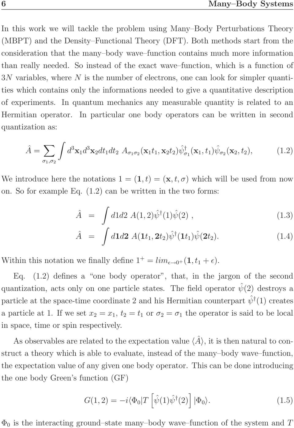 So instead of the exact wave function, which is a function of 3N variables, where N is the number of electrons, one can look for simpler quantities which contains only the informations needed to give