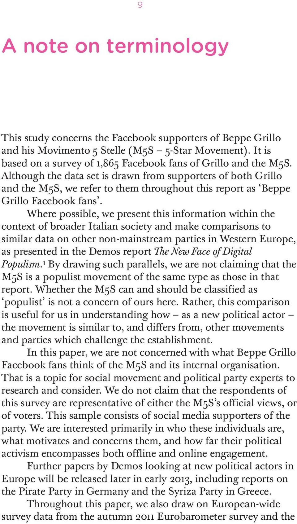 Although the data set is drawn from supporters of both Grillo and the M5S, we refer to them throughout this report as Beppe Grillo Facebook fans.