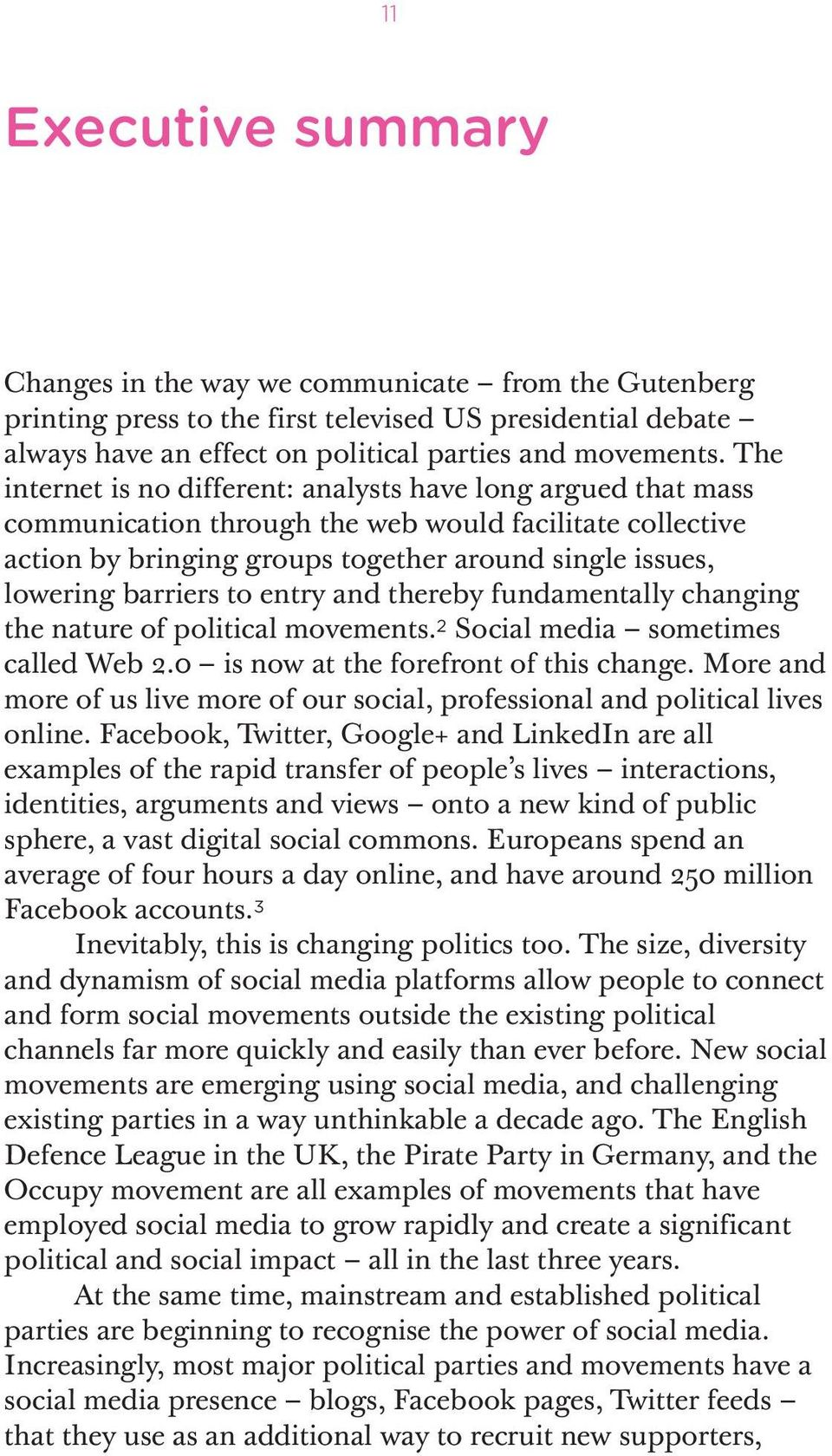 to entry and thereby fundamentally changing the nature of political movements. 2 Social media sometimes called Web 2.0 is now at the forefront of this change.