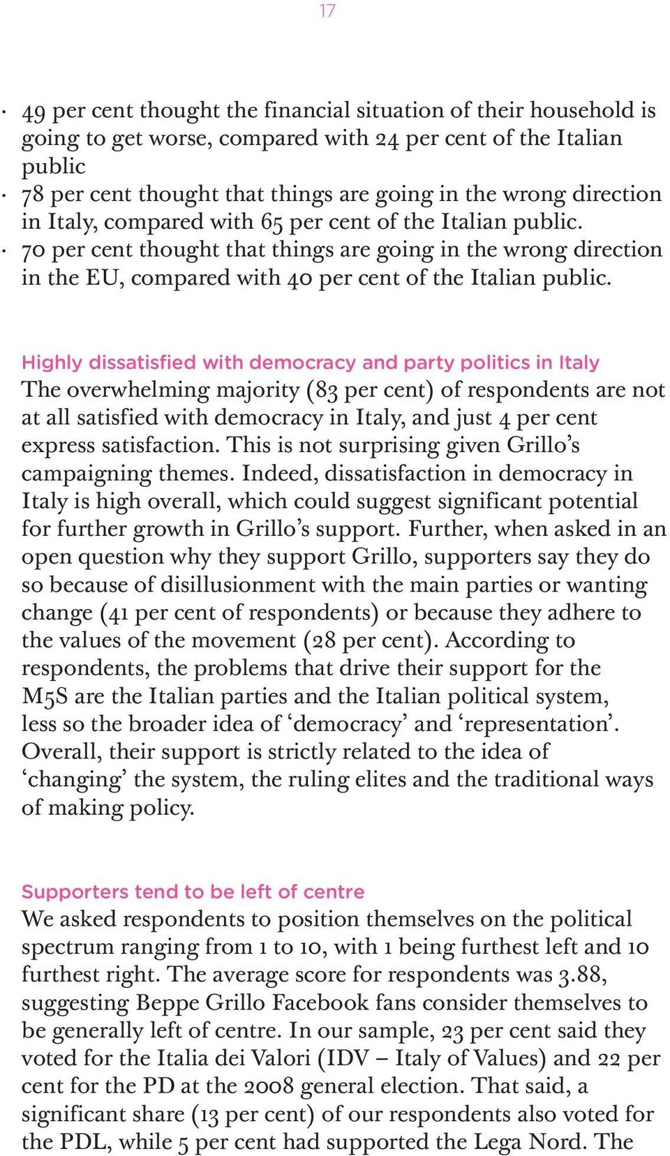 Highly dissatisfied with democracy and party politics in Italy The overwhelming majority (83 per cent) of respondents are not at all satisfied with democracy in Italy, and just 4 per cent express