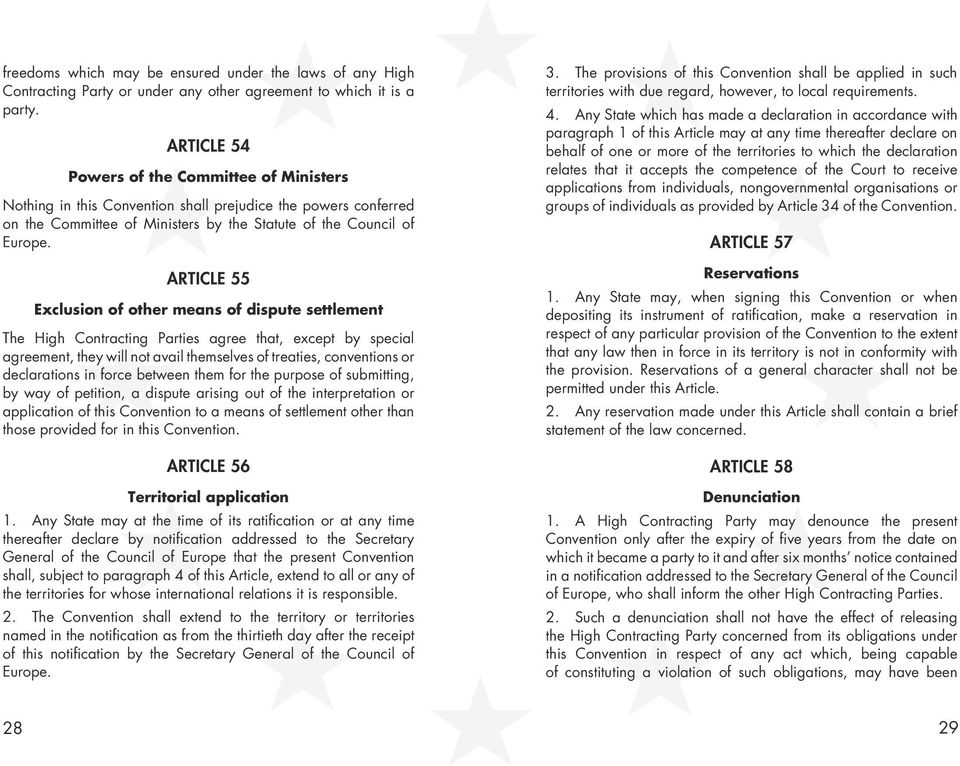 ARTICLE 55 Exclusion of other means of dispute settlement The High Contracting Parties agree that, except by special agreement, they will not avail themselves of treaties, conventions or declarations