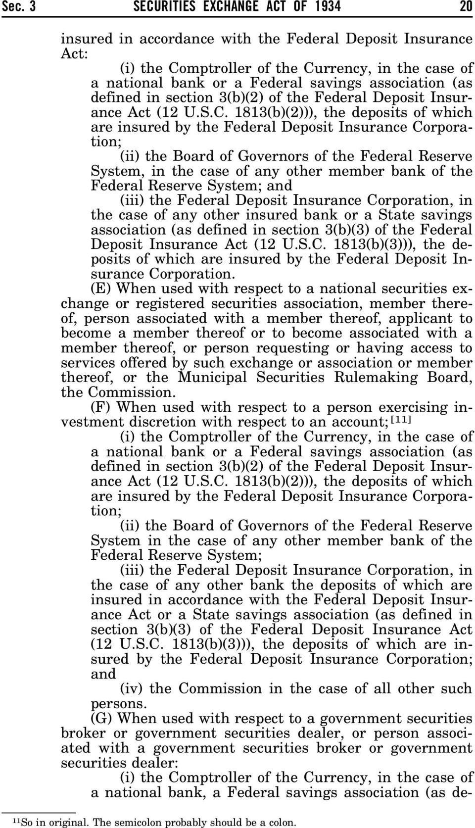 1813(b)(2))), the deposits of which are insured by the Federal Deposit Insurance Corporation; (ii) the Board of Governors of the Federal Reserve System, in the case of any other member bank of the