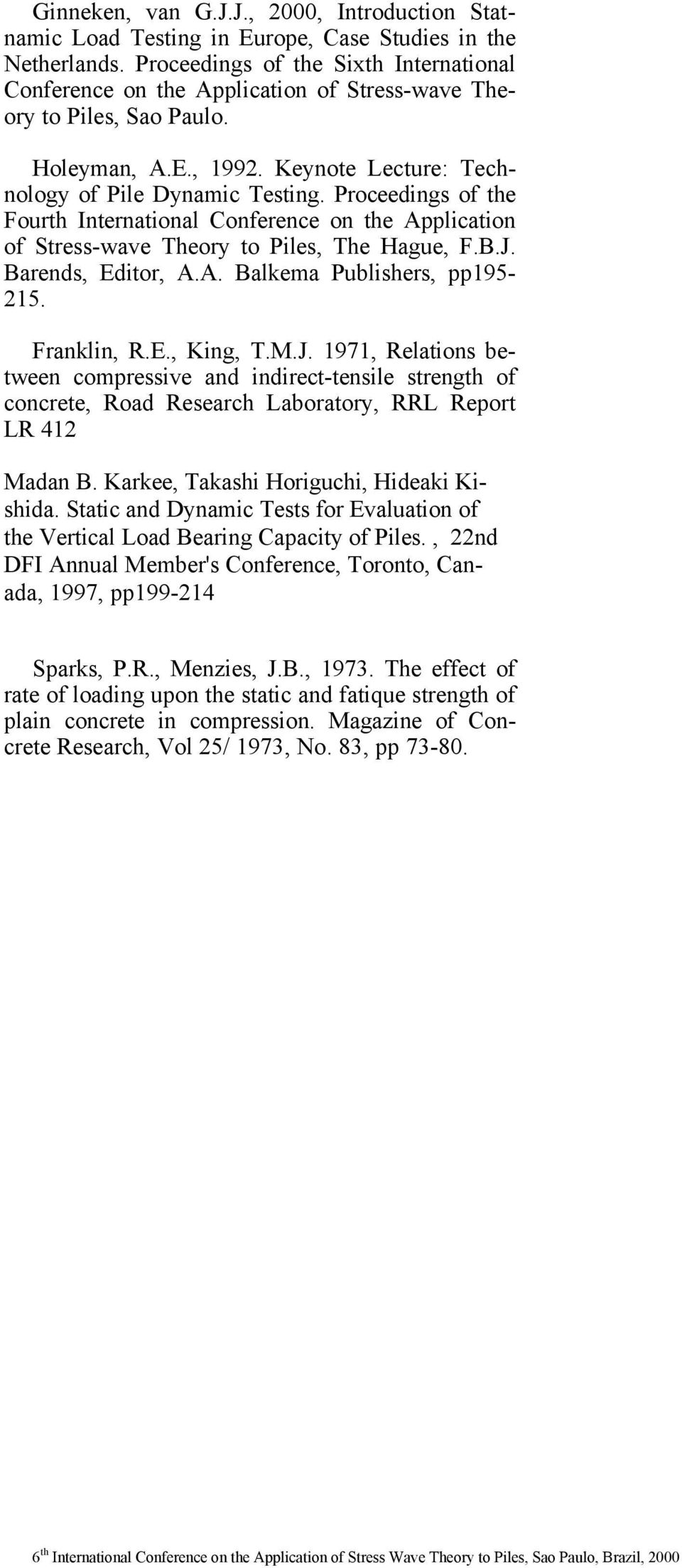 Proceedings of the Fourth International Conference on the Application of Stress-wave Theory to Piles, The Hague, F.B.J. Barends, Editor, A.A. Balkema Publishers, pp195-215. Franklin, R.E., King, T.M.