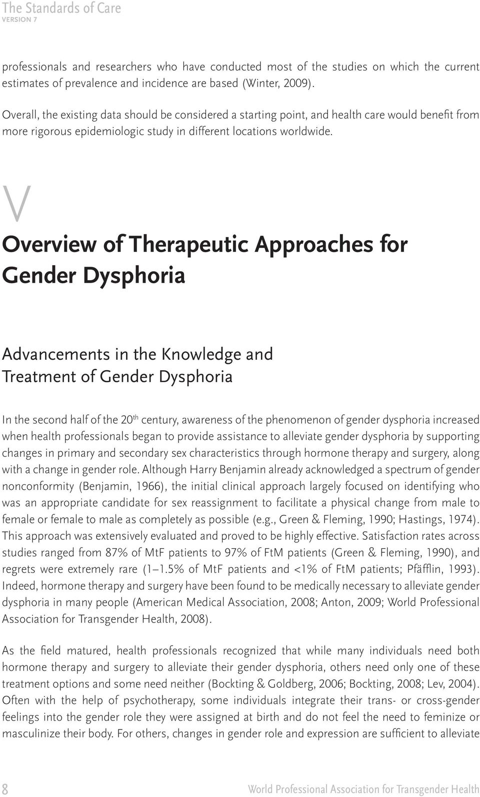 V Overview of Therapeutic Approaches for Gender Dysphoria Advancements in the Knowledge and Treatment of Gender Dysphoria In the second half of the 20 th century, awareness of the phenomenon of