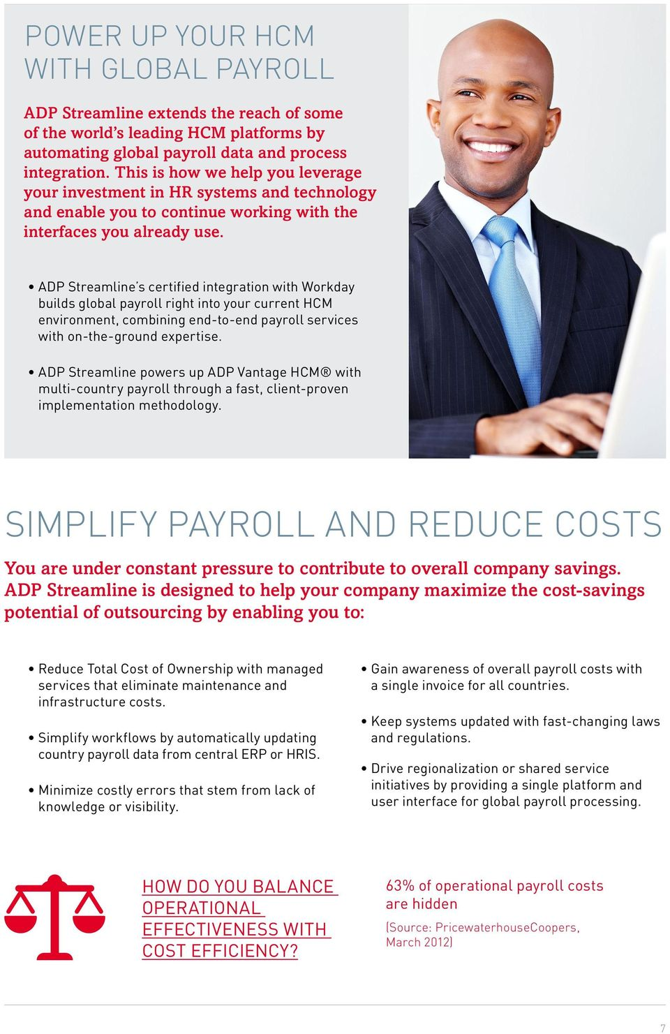 ADP Streamline s certified integration with Workday builds global payroll right into your current HCM environment, combining end-to-end payroll services with on-the-ground expertise.