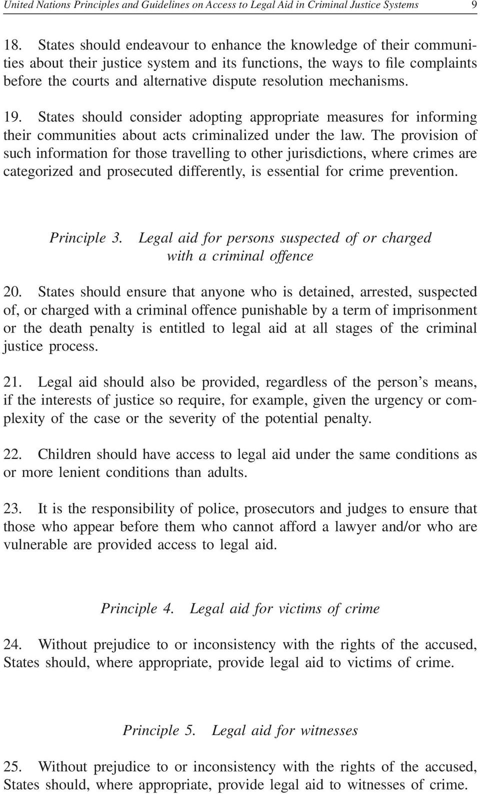 mechanisms. 19. States should consider adopting appropriate measures for informing their communities about acts criminalized under the law.