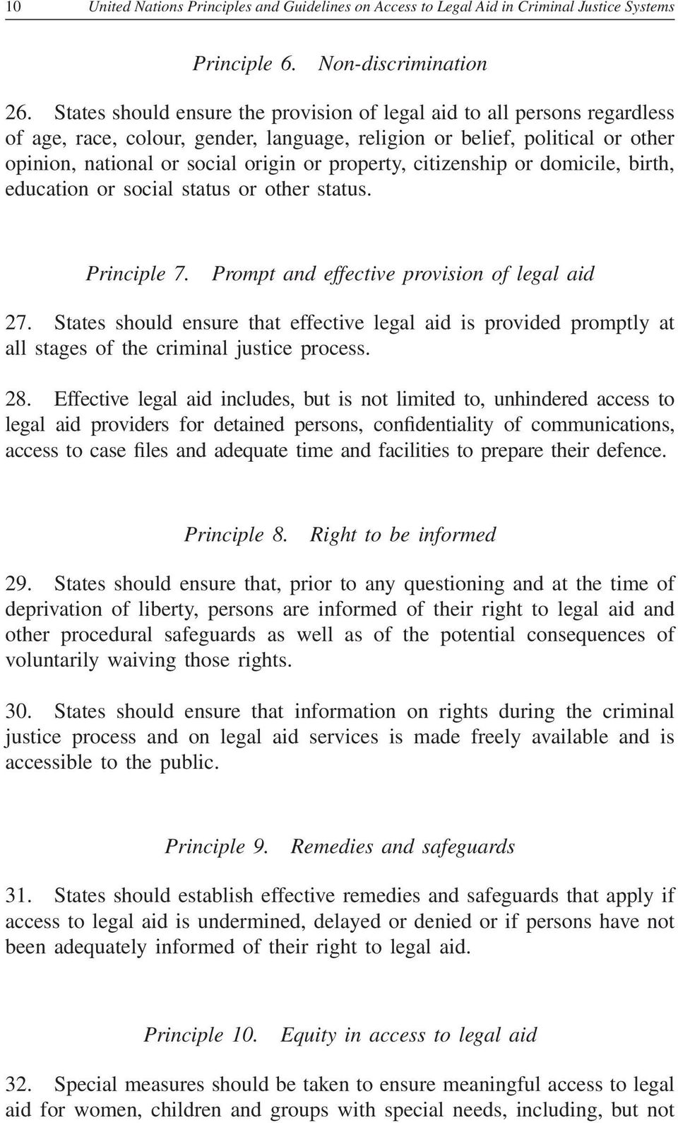 property, citizenship or domicile, birth, education or social status or other status. Principle 7. Prompt and effective provision of legal aid 27.