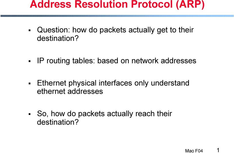 IP routing tables: based on network addresses Ethernet physical