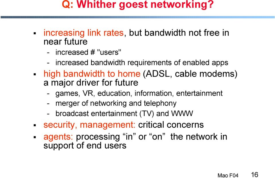 requirements of enabled apps high bandwidth to home (ADSL, cable modems) a major driver for future - games, VR,