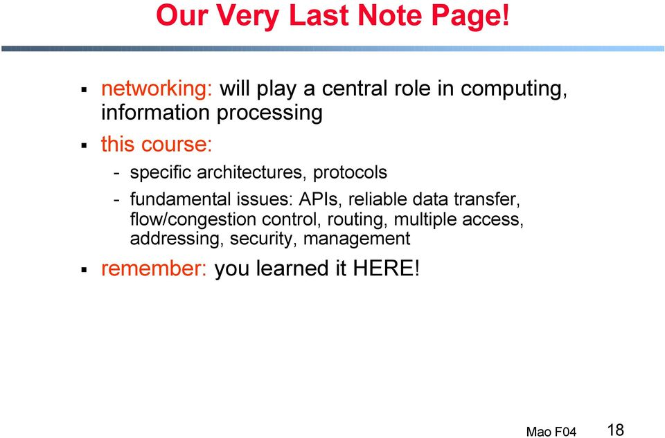 course: - specific architectures, protocols - fundamental issues: APIs,