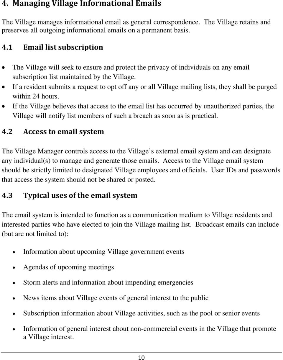 If a resident submits a request to opt off any or all Village mailing lists, they shall be purged within 24 hours.