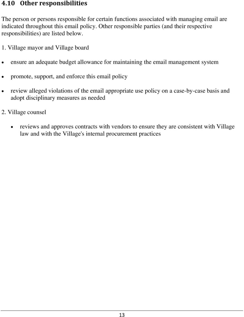 Village mayor and Village board ensure an adequate budget allowance for maintaining the email management system promote, support, and enforce this email policy review alleged