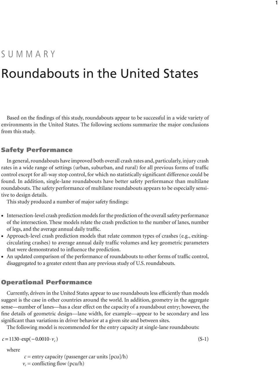 Safety Performance In general, roundabouts have improved both overall crash rates and, particularly, injury crash rates in a wide range of settings (urban, suburban, and rural) for all previous forms