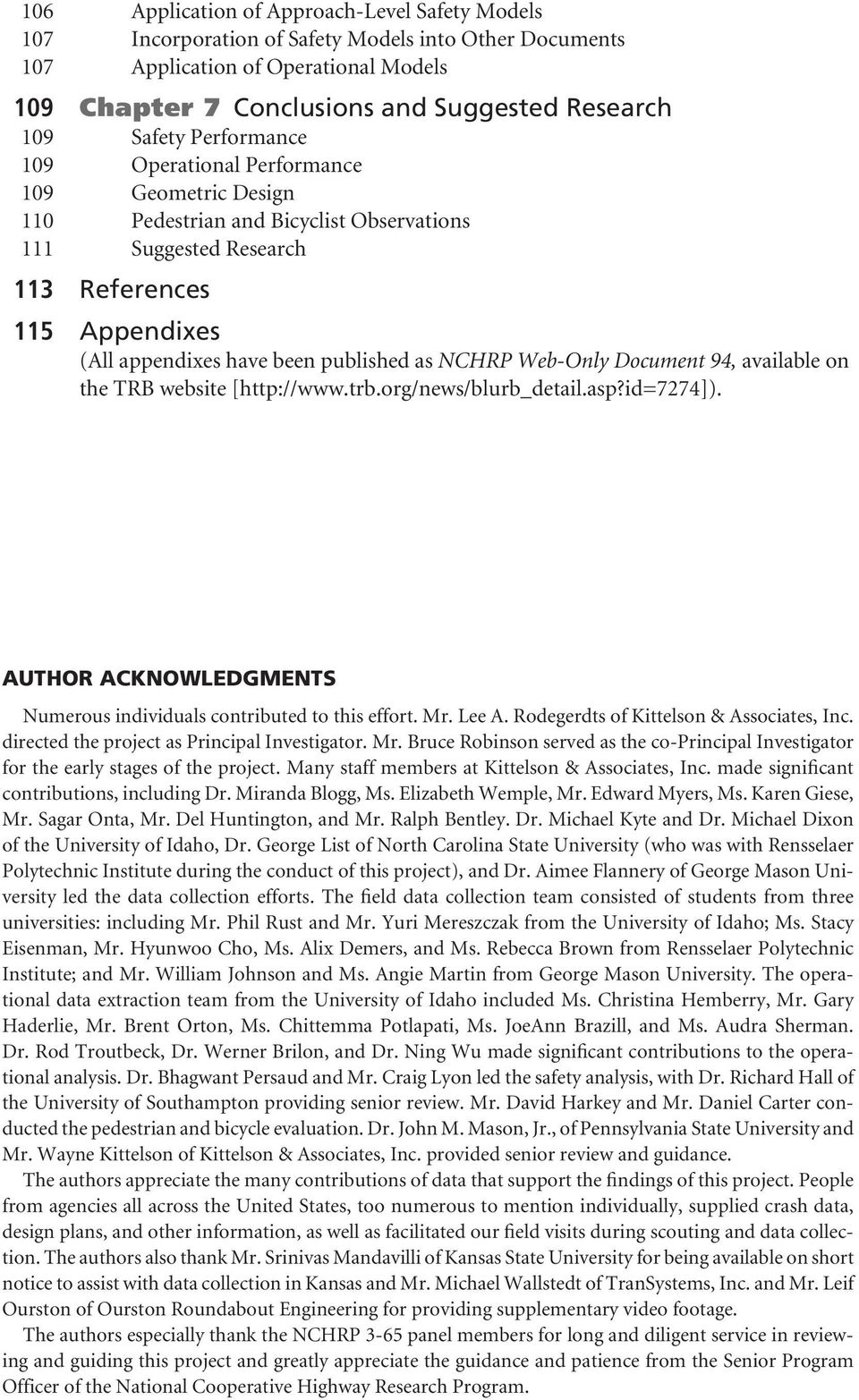 Web-Only Document 94, available on the TRB website [http://www.trb.org/news/blurb_detail.asp?id=7274]). AUTHOR ACKNOWLEDGMENTS Numerous individuals contributed to this effort. Mr. Lee A.