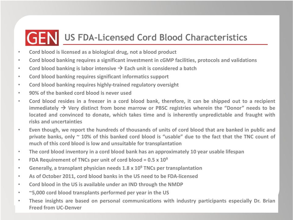 never used Cord blood resides in a freezer in a cord blood bank, therefore, it can be shipped out to a recipient immediately Very distinct from bone marrow or PBSC registries wherein the Donor needs