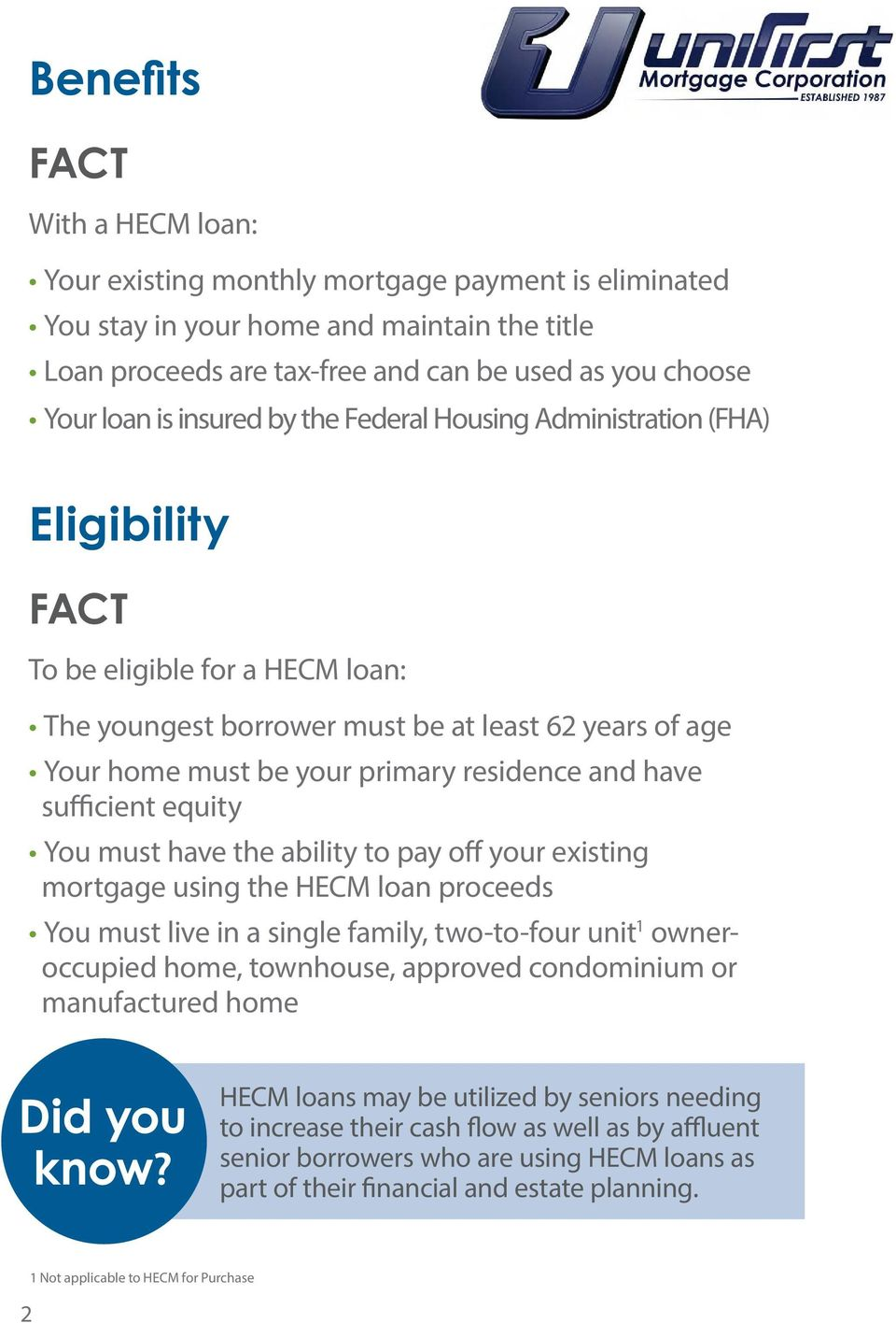 sufficient equity You must have the ability to pay off your existing mortgage using the HECM loan proceeds You must live in a single family, two-to-four unit 1 owneroccupied home, townhouse, approved