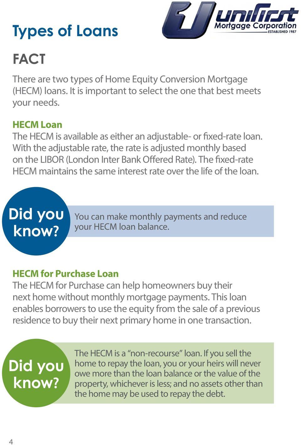 The fixed-rate HECM maintains the same interest rate over the life of the loan. Did you You can make monthly payments and reduce your HECM loan balance.