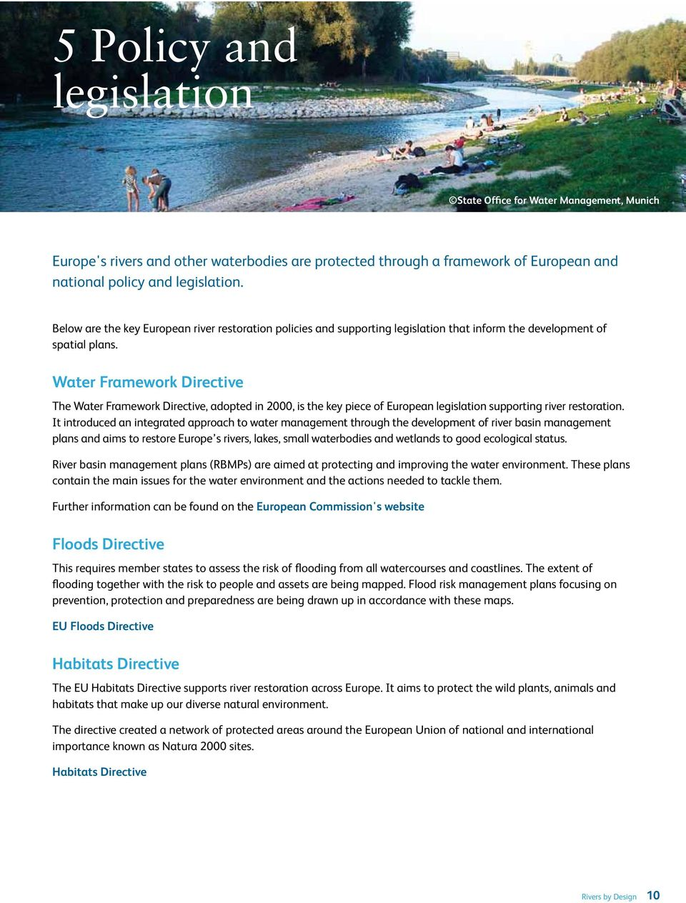 Water Framework Directive The Water Framework Directive, adopted in 2000, is the key piece of European legislation supporting river restoration.