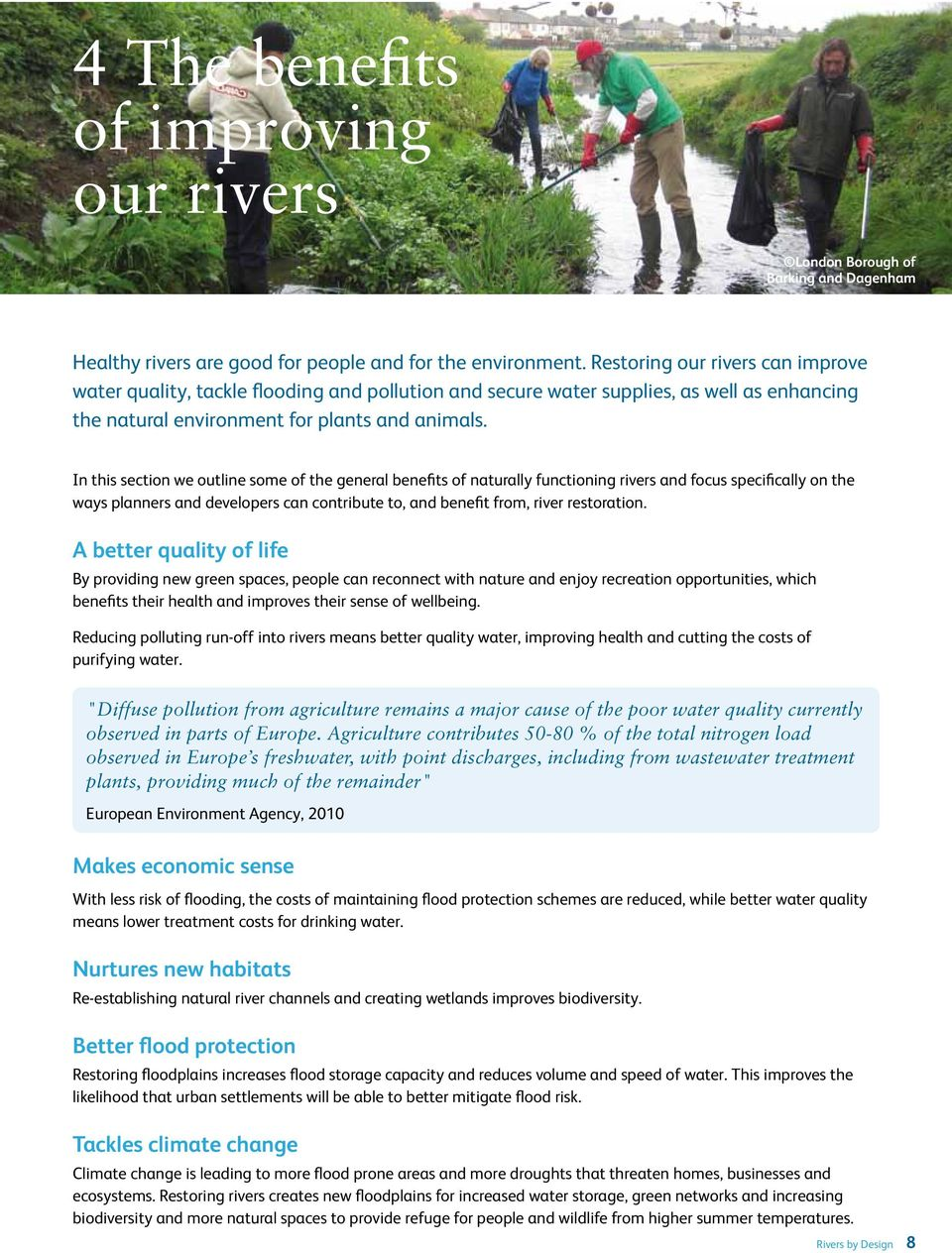 In this section we outline some of the general benefits of naturally functioning rivers and focus specifically on the ways planners and developers can contribute to, and benefit from, river