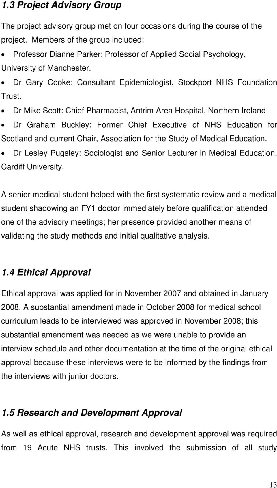 Dr Mike Scott: Chief Pharmacist, Antrim Area Hospital, Northern Ireland Dr Graham Buckley: Former Chief Executive of NHS Education for Scotland and current Chair, Association for the Study of Medical