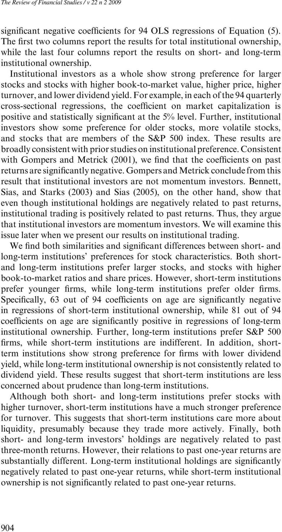 Institutional investors as a whole show strong preference for larger stocks and stocks with higher book-to-market value, higher price, higher turnover, and lower dividend yield.