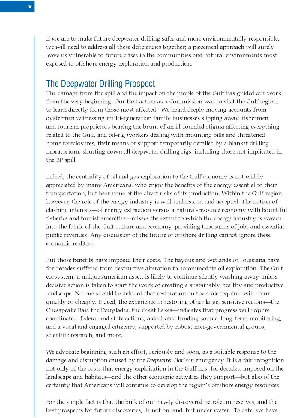The Deepwater Drilling Prospect The damage from the spill and the impact on the people of the Gulf has guided our work from the very beginning.