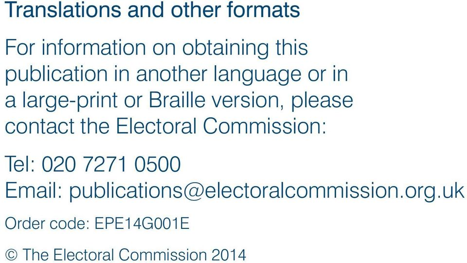 please contact the Electoral Commission: Tel: 020 7271 0500 Email: