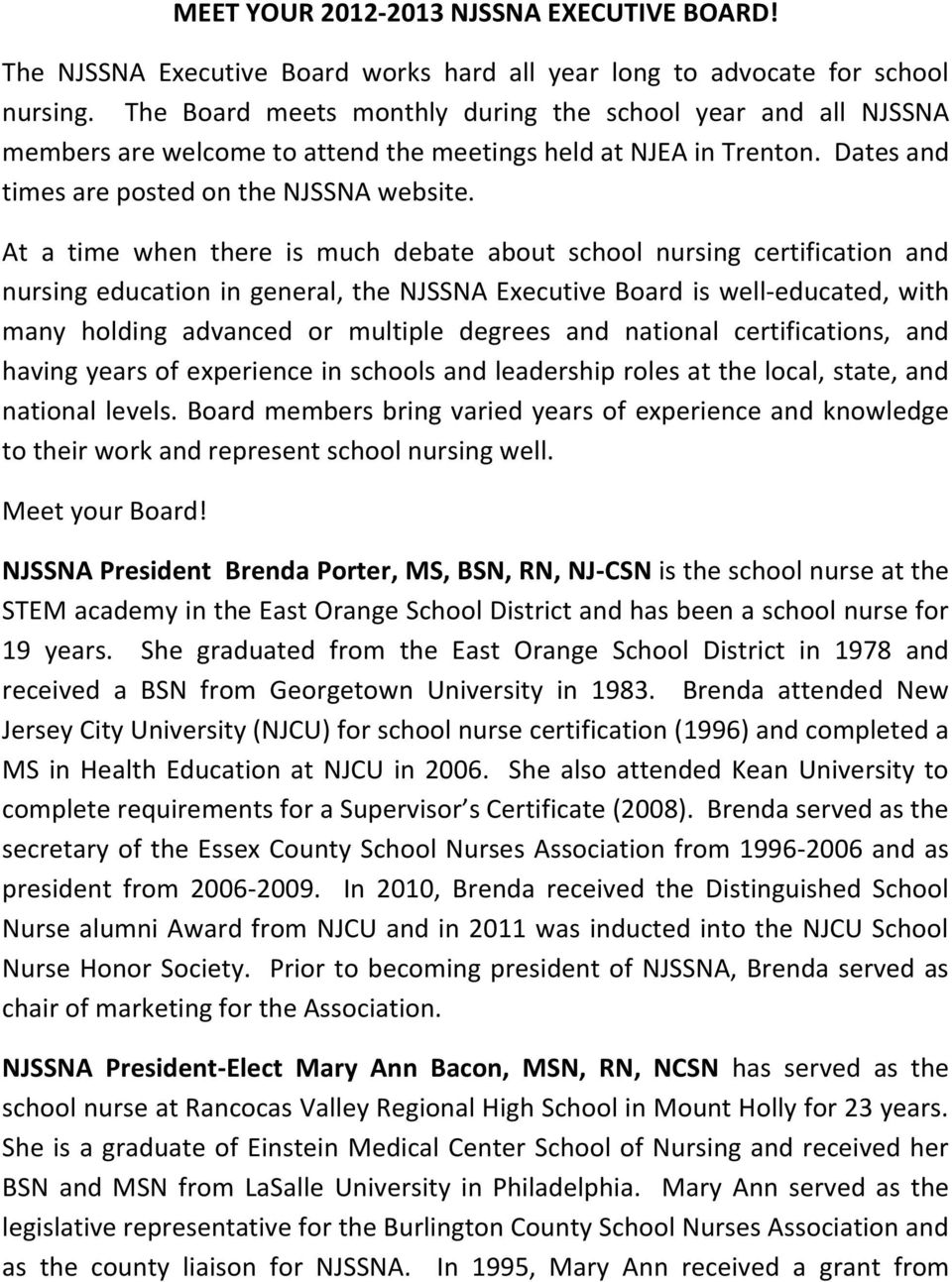 At a time when there is much debate about school nursing certification and nursing education in general, the NJSSNA Executive Board is well-educated, with many holding advanced or multiple degrees