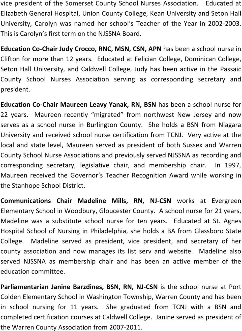 This is Carolyn s first term on the NJSSNA Board. Education Co-Chair Judy Crocco, RNC, MSN, CSN, APN has been a school nurse in Clifton for more than 12 years.