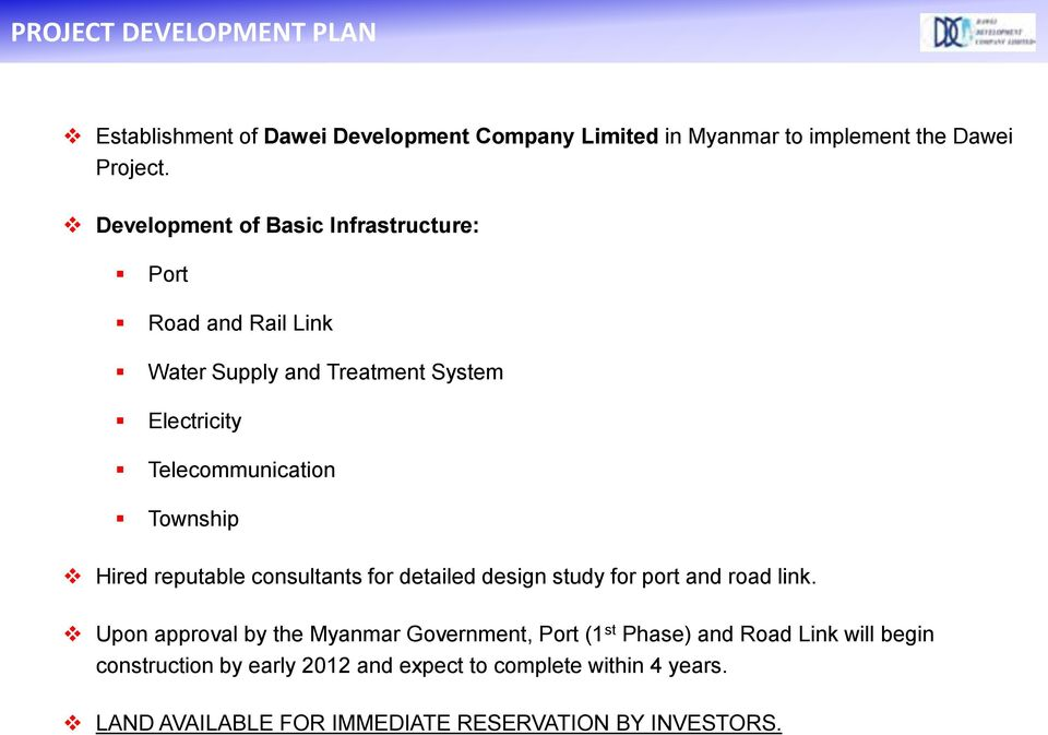 Hired reputable consultants for detailed design study for port and road link.