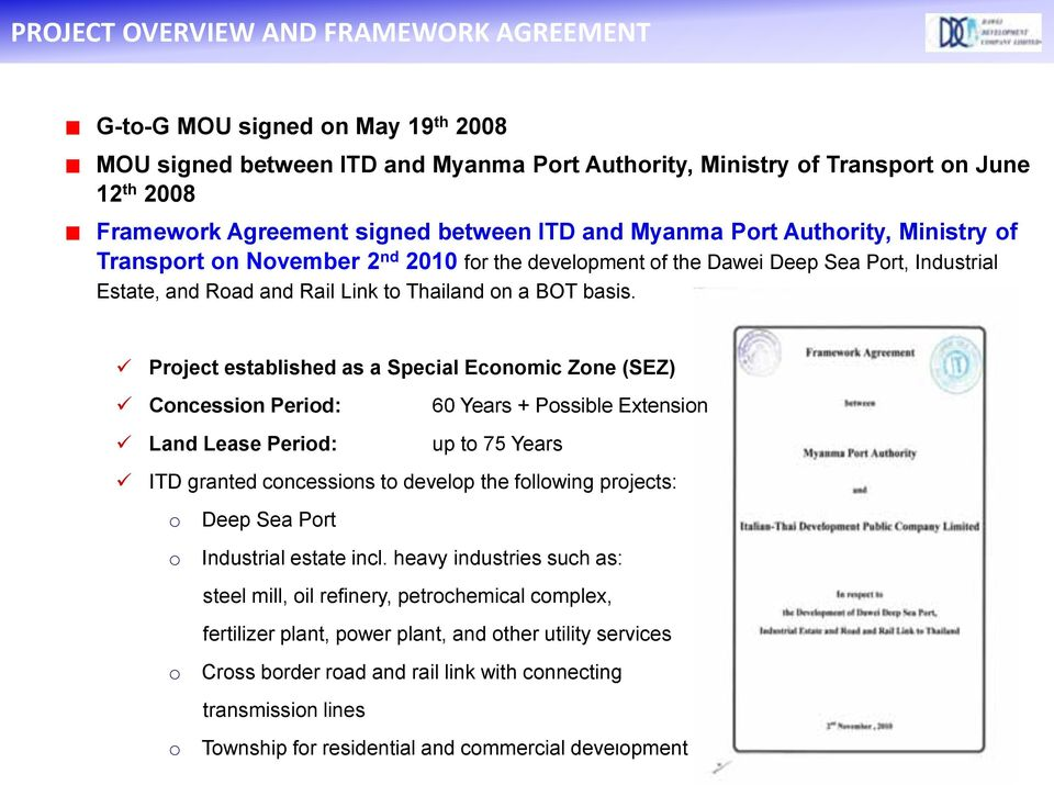 Project established as a Special Economic Zone (SEZ) Concession Period: 60 Years + Possible Extension Land Lease Period: up to 75 Years ITD granted concessions to develop the following projects: o