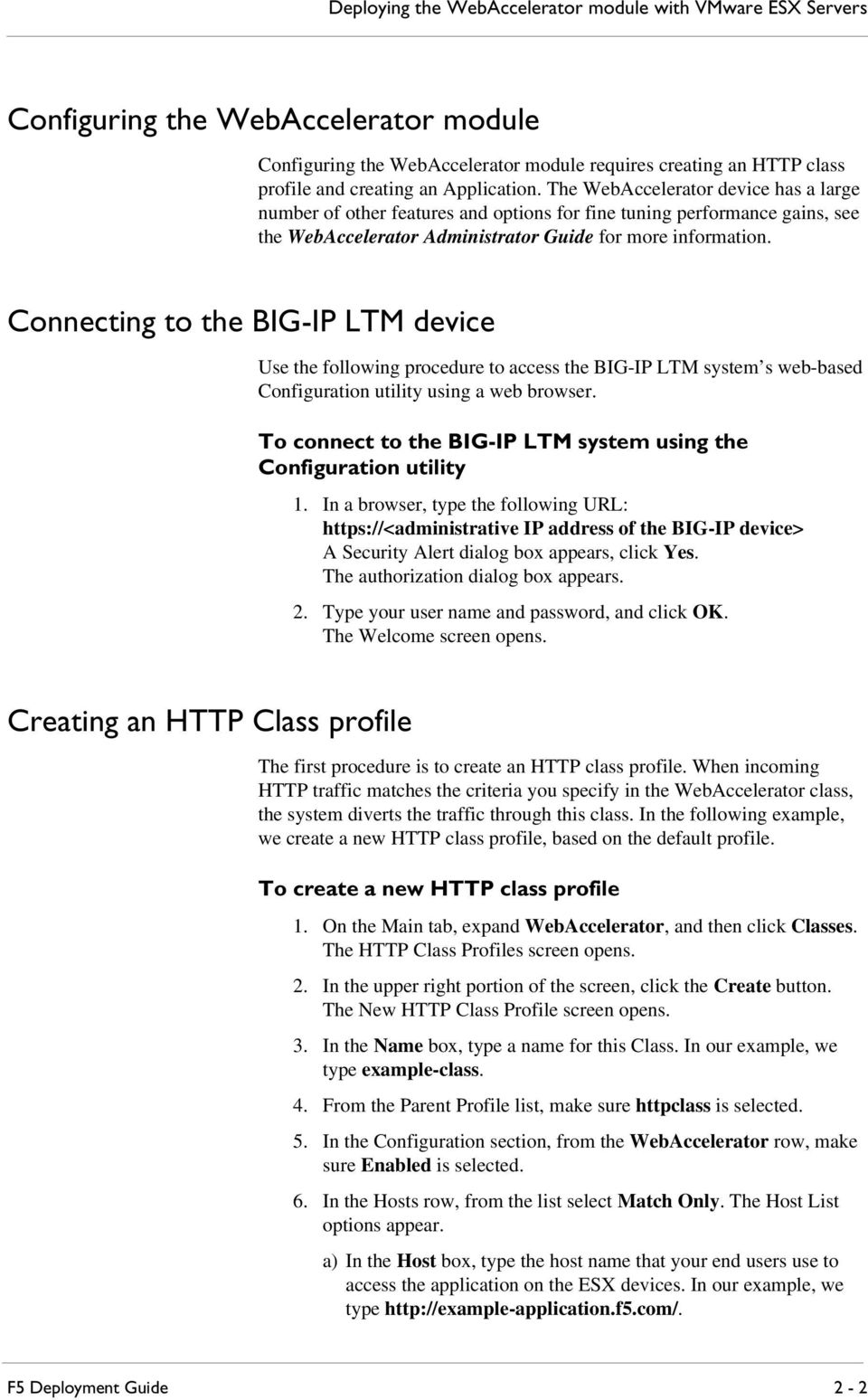 Connecting to the BIG-IP LTM device Use the following procedure to access the BIG-IP LTM system s web-based Configuration utility using a web browser.