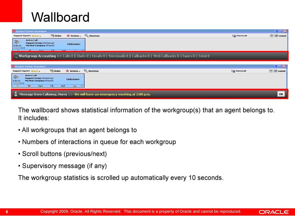 It includes: All workgroups that an agent belongs to Numbers of interactions in