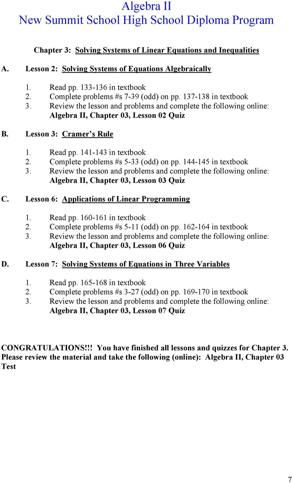 144-145 in textbook Algebra II, Chapter 03, Lesson 03 Quiz C. Lesson 6: Applications of Linear Programming 1. Read pp. 160-161 in textbook 2. Complete problems #s 5-11 (odd) on pp.