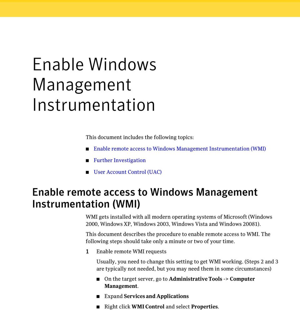 Windows 20081). This document describes the procedure to enable remote access to WMI. The following steps should take only a minute or two of your time.