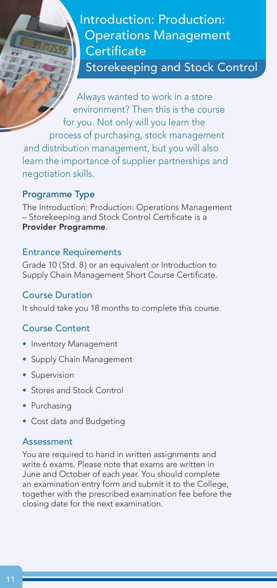 Programme Type The Introduction: Production: Operations Management Storekeeping and Stock Control is a Provider Programme. Entrance Requirements Grade 10 ( Std.