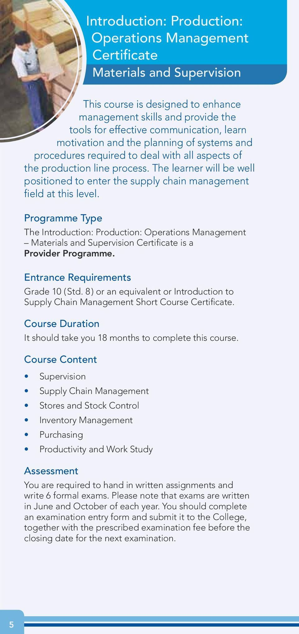 Programme Type The Introduction: Production: Operations Management Materials and Supervision is a Provider Programme. Entrance Requirements Grade 10 ( Std.