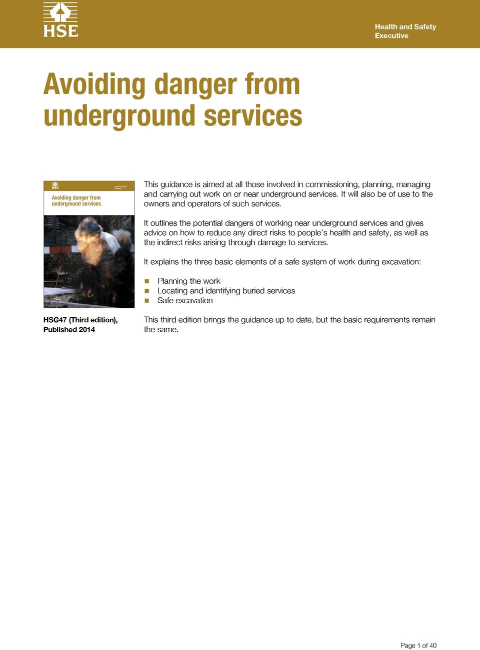 It outlines the potential dangers of working near underground services and gives advice on how to reduce any direct risks to people s health and safety, as well as the indirect risks arising through