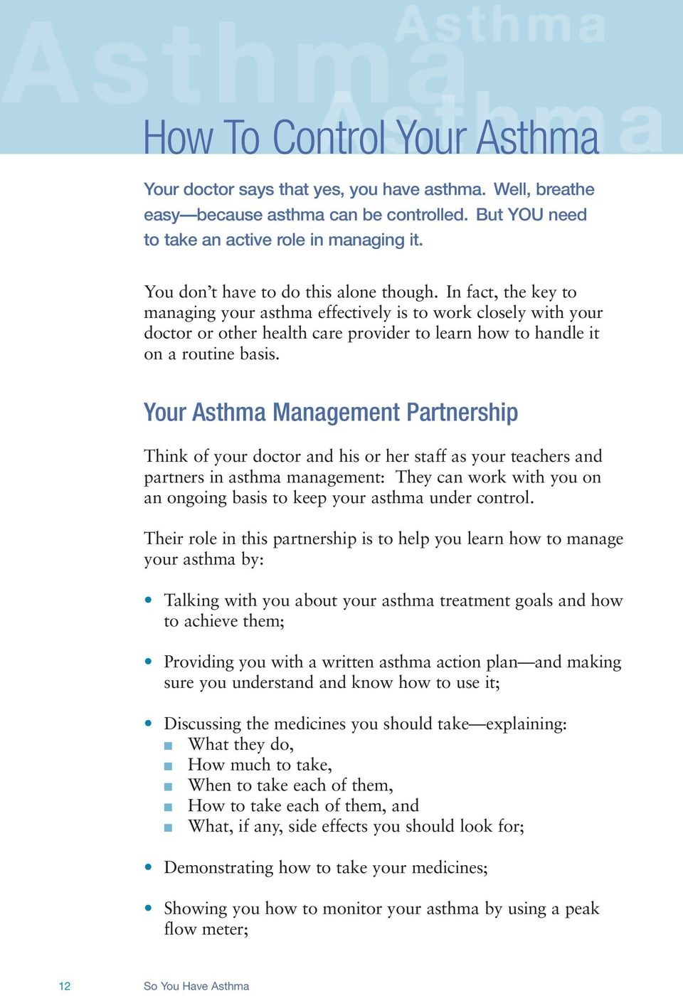 In fact, the key to managing your asthma effectively is to work closely with your doctor or other health care provider to learn how to handle it on a routine basis.