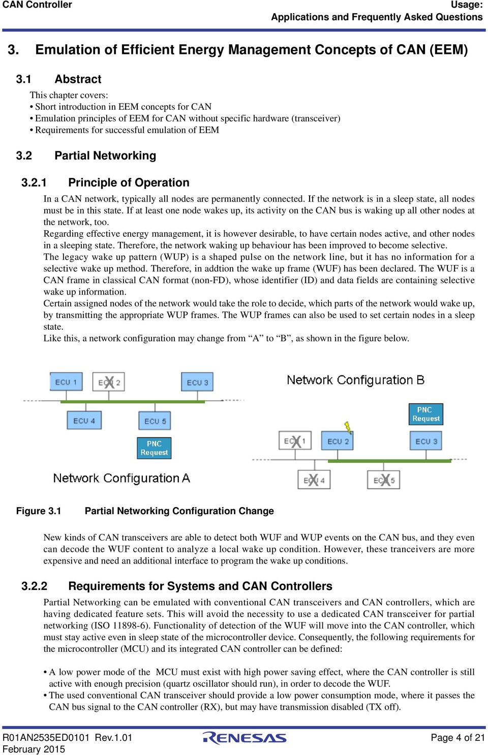 2 Partial Networking 3.2.1 Principle of Operation In a CAN network, typically all nodes are permanently connected. If the network is in a sleep state, all nodes must be in this state.