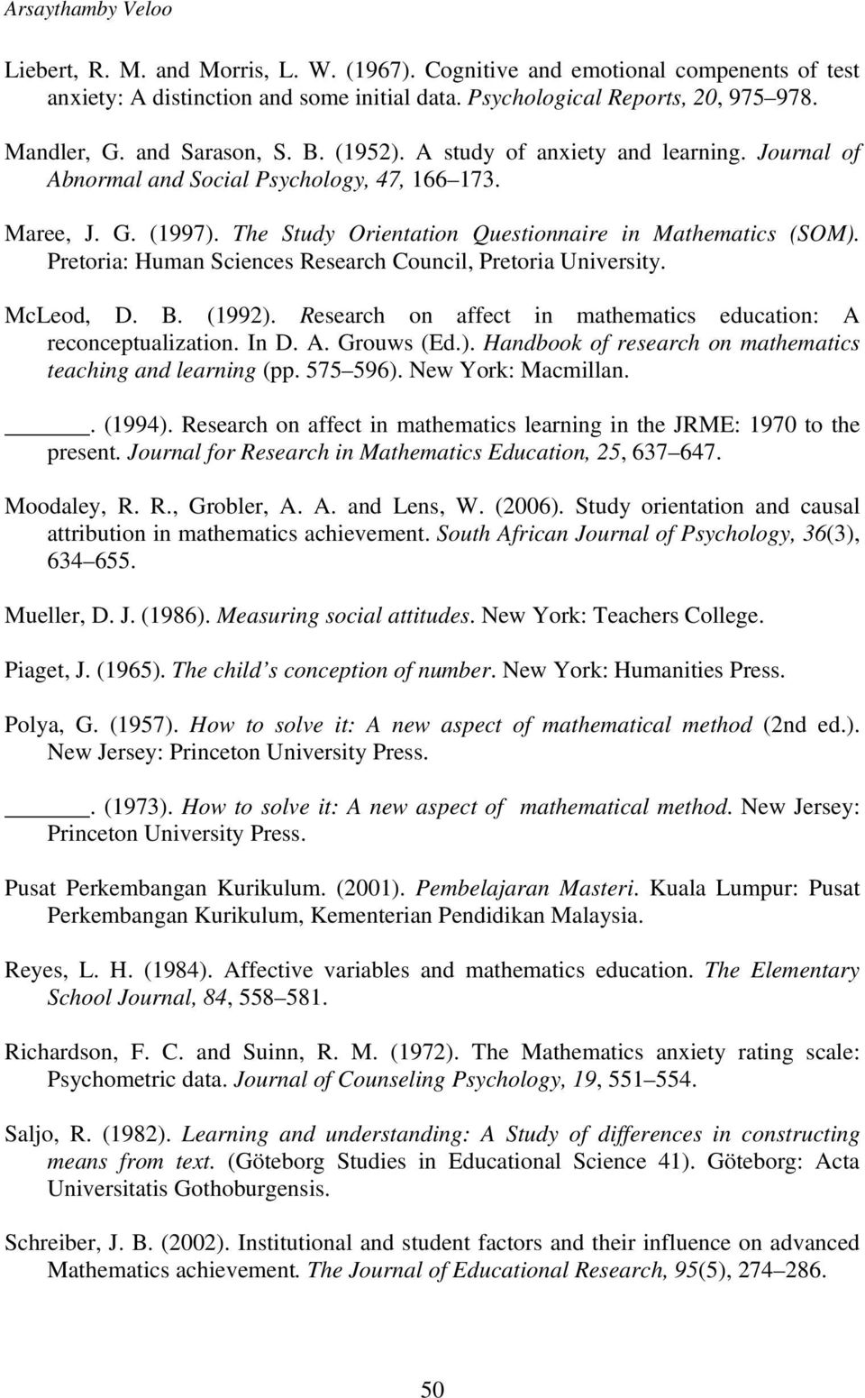 Pretoria: Human Sciences Research Council, Pretoria University. McLeod, D. B. (1992). Research on affect in mathematics education: A reconceptualization. In D. A. Grouws (Ed.). Handbook of research on mathematics teaching and learning (pp.