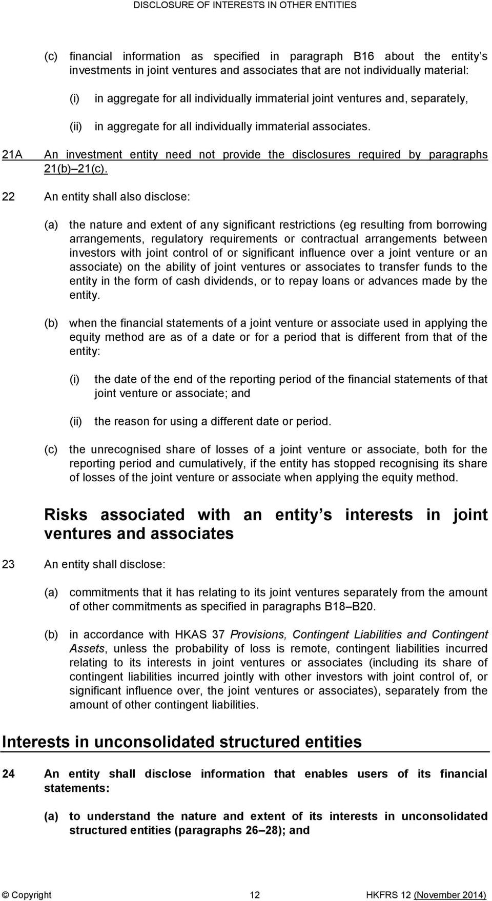 22 An entity shall also disclose: (a) the nature and extent of any significant restrictions (eg resulting from borrowing arrangements, regulatory requirements or contractual arrangements between