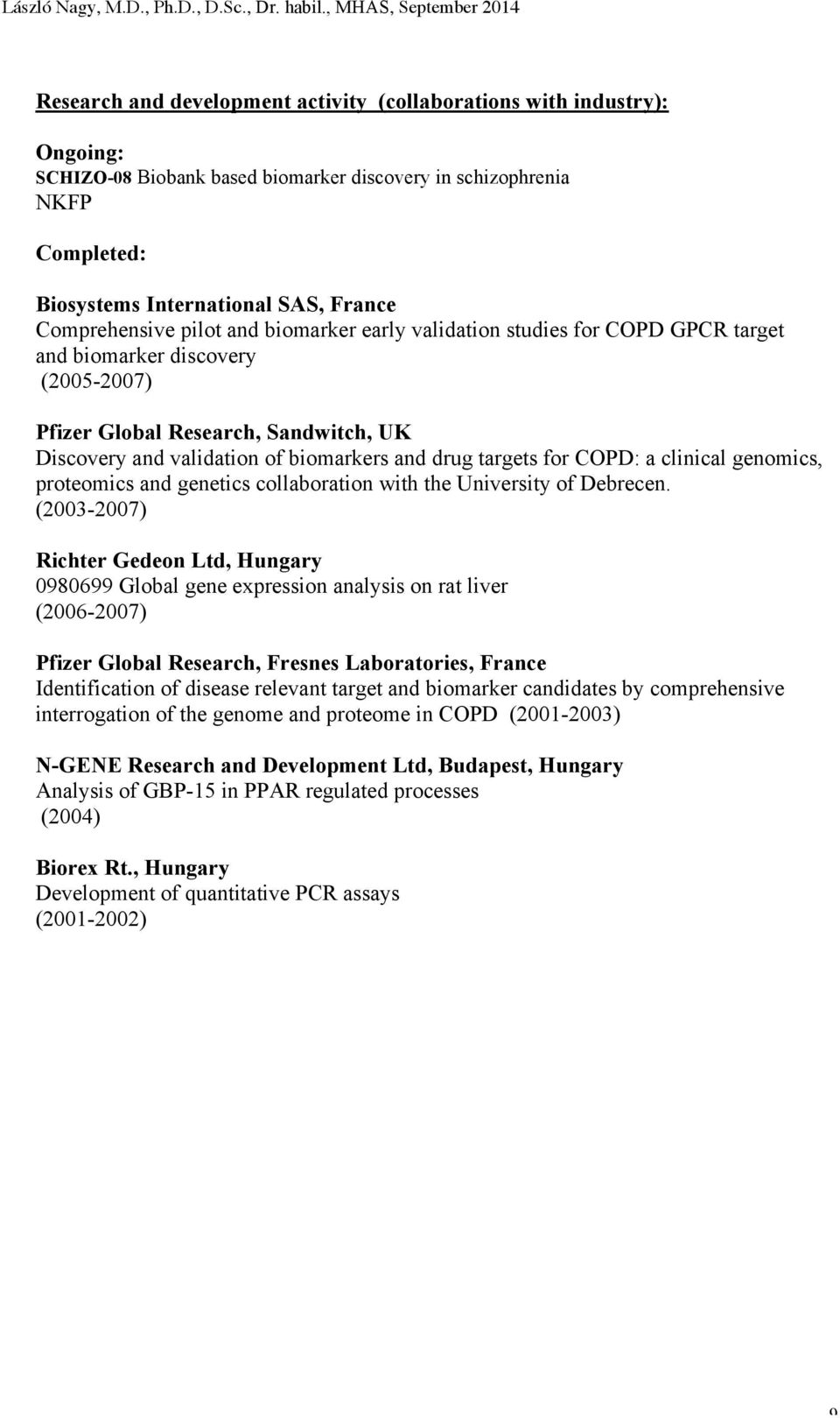 SAS, France Comprehensive pilot and biomarker early validation studies for COPD GPCR target and biomarker discovery (2005-2007) Pfizer Global Research, Sandwitch, UK Discovery and validation of