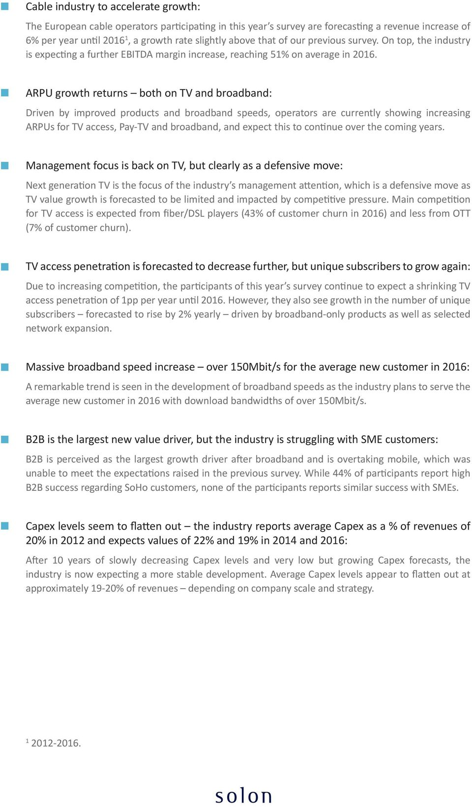 ARPU growth returns both on TV and broadband: Driven by improved products and broadband speeds, operators are currently showing increasing ARPUs for TV access, Pay-TV and broadband, and expect this