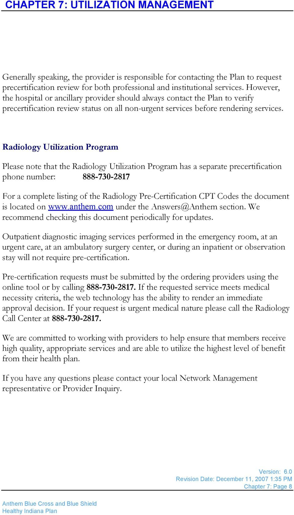 Radiology Utilization Program Please note that the Radiology Utilization Program has a separate precertification phone number: 888-730-2817 For a complete listing of the Radiology Pre-Certification