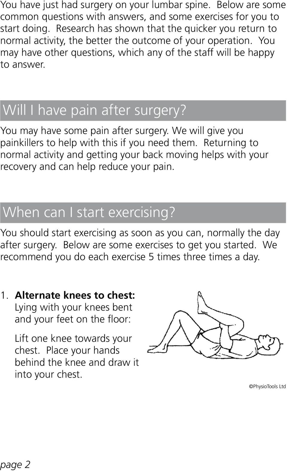 Will I have pain after surgery? You may have some pain after surgery. We will give you painkillers to help with this if you need them.
