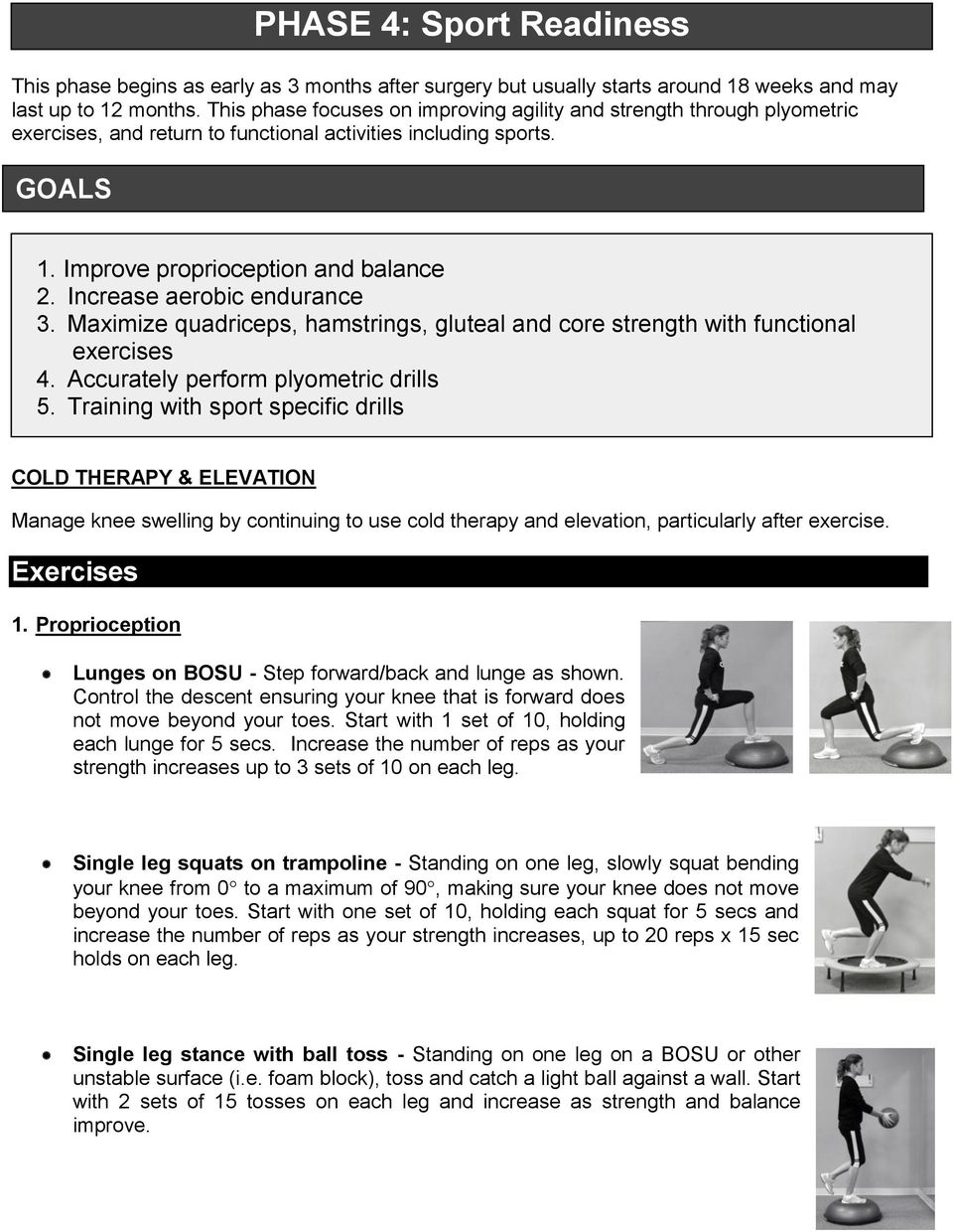 Improve proprioception and balance 2. Increase aerobic endurance 3. Maximize quadriceps, hamstrings, gluteal and core strength with functional exercises 4. Accurately perform plyometric drills 5.