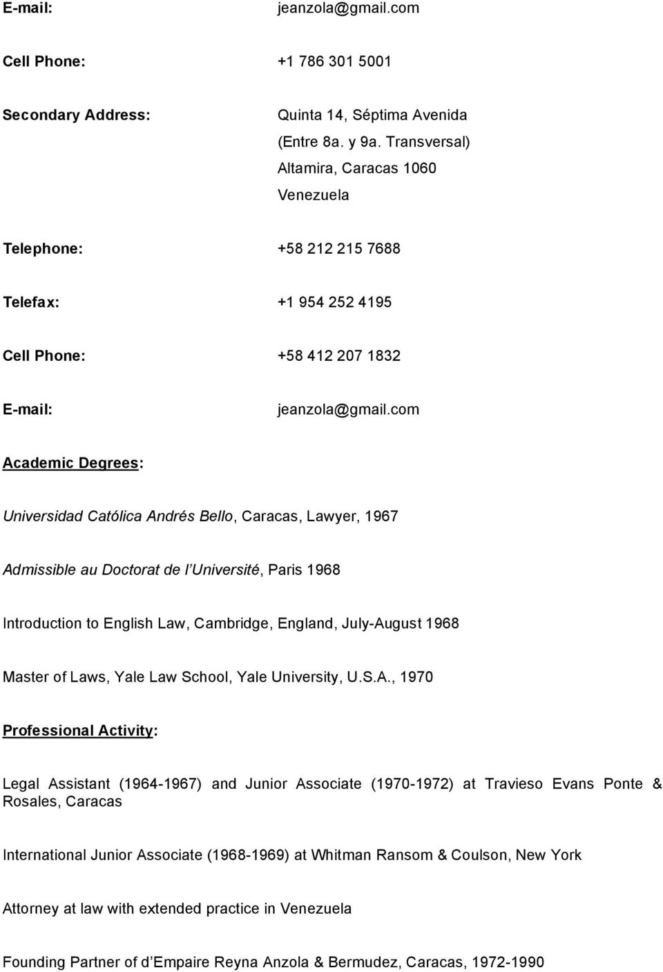 com Academic Degrees: Universidad Católica Andrés Bello, Caracas, Lawyer, 1967 Admissible au Doctorat de l Université, Paris 1968 Introduction to English Law, Cambridge, England, July-August 1968